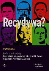 Recydywa Po 24 latach mówią: Kaczyński, Macierewicz, Olszewski, Parys, Glapiński, Kostrzewa-Zorbas - Piotr Semka | mała okładka