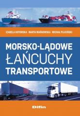 Morsko-lądowe łańcuchy transportowe - Kotowska Izabela, Mańkowska Marta, Pluciński  | mała okładka