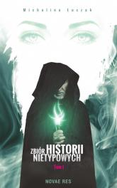 Zbiór historii nietypowych Tom 1 - Michalina Łuczak | mała okładka