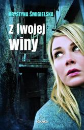 Z twojej winy - Krystyna Śmigielska | mała okładka