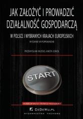 Jak założyć i prowadzić działalność gospodarczą w Polsce i wybranych krajach europejskich - Mućko Przemysław, Sokół Aneta | mała okładka