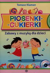 Piosenki cukierki Zabawy z muzyką dla dzieci + CD - Tomasz Klaman | mała okładka