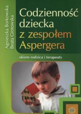 Codzienność dziecka z zespołem Aspergera okiem rodzica i terapeuty - Borkowska Agnieszka, Grotowska Beata | mała okładka