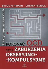 Pokonać OCD Praktyczny przewodnik czyli zaburzenia obsesyjno-kompulsyjne - Hyman Bruce M., Pedrick Cherry | mała okładka