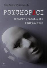 Psychopaci sprawcy przestępstw seksualnych - Beata Pastwa-Wojciechowska   mała okładka