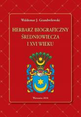 Herbarz biograficzny średniowiecza i XVI wieku - Grandwilewski Waldemar J. | mała okładka