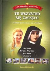 Tu wszystko się zaczęło Tom 1 Trylogia Bożego Miłosierdzia. Szlakiem posłannictwa św. Faustyny - Zenon Ziółkowski | mała okładka