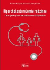 Hipercholesterolemia rodzinna i inne genetycznie uwarunkowane dyslipidemie - Krzystyniak Krzysztof L., Gierba Mariusz, Mar | mała okładka