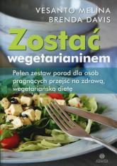 Zostać wegetarianinem Pełen zestaw porad dla osób pragnących przejść na zdrową, wegetariańską dietę - Melina Vesanto, Davis Brenda   mała okładka