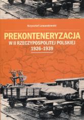 Prekonteneryzacja w II Rzeczypospolitej Polskiej 1926-1939 - Krzysztof Lewandowski | mała okładka