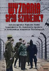 Wyznania spod szubienicy Autobiografia Rudolfa Hössa komendanta KL Auschwitz; spisane w krakowskim więzieniu Montelupich - Rudolf Hoess | mała okładka