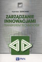 Zarządzanie innowacjami i transferem technologii - Kazimierz Szatkowski | mała okładka