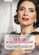 Alicja w krainie czasów Tom 2 Czas opowiedziany - Ałbena Grabowska | mała okładka