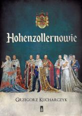 Hohenzollernowie - Grzegorz Kucharczyk | mała okładka