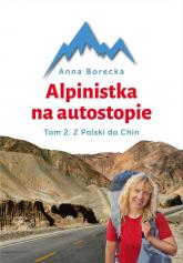 Alpinistka na autostopie Tom 2. Z Polski do Chin - Anna Borecka | mała okładka