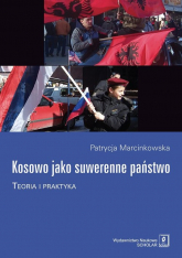 Kosowo jako suwerenne państwo Teoria i praktyka - Patrycja Marcinkowska | mała okładka