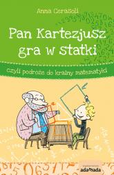 Pan Kartezjusz gra w statki, czyli podróże do krainy matematyki - Anna Cerasoli | mała okładka