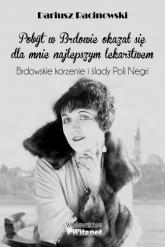 Pobyt w Brdowie okazał się dla mnie najlepszym lekarstwem Brdowskie korzenie i ślady Poli Negri - Dariusz Racinowski | mała okładka