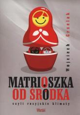 Matrioszka od środka czyli rosyjskie klimaty - Wojciech Grzelak | mała okładka