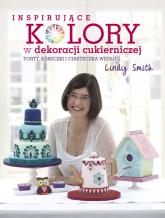 Inspirujące kolory w dekoracjach cukierniczych torty, babeczki i ciasteczka według Lindy Smith - Lindy Smith | mała okładka