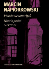 Powstanie umarłych Historia pamięci 1944-2014 - Marcin Napiórkowski | mała okładka