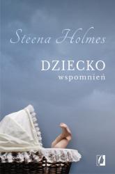 Dziecko wspomnień - Steena Holmes | mała okładka
