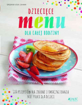 Dziecięce menu dla całej rodziny 160 przepisów na zdrowe i smaczne dania nie tylko dla dzieci - Dagmar Cramm | mała okładka