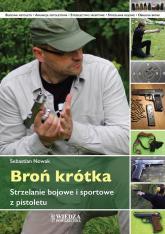 Broń krótka Strzelanie bojowe i sportowe z pistoletu - Sebastian Nowak   mała okładka