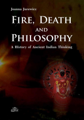 Fire Death and Philosophy A History of Ancient Indian Thinking - Joanna Jurewicz   mała okładka