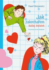 Jak zakochałem Kaśkę Kwiatek - Paweł Beręsewicz | mała okładka