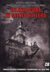 Jelenia Góra w cieniu Hitlera - Wrzesiński Szymon, Kałafatiuk Paweł, Urban Kr | mała okładka