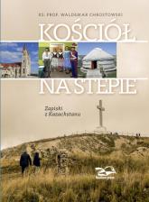 Kościół na stepie Zapiski z Kazachstanu - Waldemar Chrostowski | mała okładka