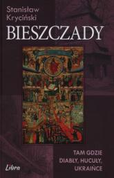 Bieszczady Tam gdzie diabły, hucuły, Ukraince - Stanisław Kryciński | mała okładka