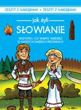 Jak żyli ludzie Słowianie - Iwona Czarkowska | mała okładka