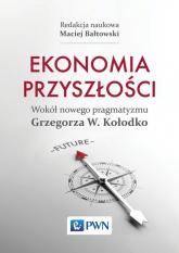 Ekonomia przyszłości Wokół nowego pragmatyzmu Grzegorza W. Kołodko - Maciej Bałtowski | mała okładka