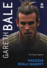 Gareth Bale Nadzieja Realu Madryt - Santiago Siguero | mała okładka