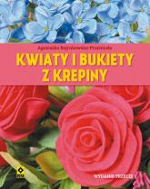 Kwiaty i bukiety z krepiny - Agnieszka Bojrakowska-Przeniosło   mała okładka