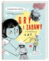 Gry i zabawy z dawnych lat - Katarzyna Piętka | mała okładka