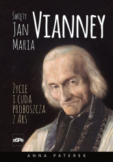 Święty Jan Maria Vianney Życie i cuda proboszcza z Ars - Paterek Anna Maria | mała okładka