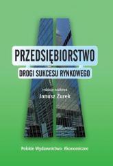 Przedsiębiorstwo Drogi sukcesu rynkowego - Janusz Żurek | mała okładka