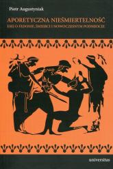 Aporetyczna nieśmiertelność Esej o Fedonie, śmierci i nowoczesnym podmiocie - Piotr Augustyniak | mała okładka
