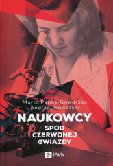 Naukowcy spod czerwonej gwiazdy - Panas-Goworska Marta, Goworski Andrzej | mała okładka