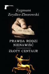 Prawda rodzi nienawiść Złoty centaur - Zygmunt Zeydler-Zborowski | mała okładka