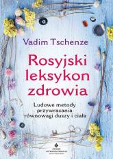 Rosyjski leksykon zdrowia Ludowe metody przywracania równowagi duszy i ciała - Vadim Tschenze | mała okładka