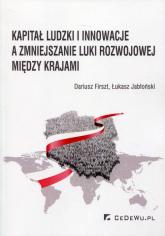 Kapitał ludzki i innowacje a zmiejszanie luki rozwojowej między krajami - Firszt Dariusz, Jabłoński Łukasz   mała okładka