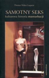 Samotny seks kulturowa historia masturbacji - Laqueur Thomas Walter | mała okładka