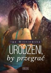 Urodzeni, by przegrać - Iga Wiśniewska | mała okładka