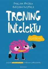 Trening intelektu dla dzieci - Mechło Paulina, Kosmala Roksana | mała okładka