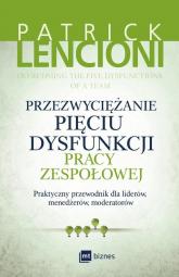 Przezwyciężanie pięciu dysfunkcji pracy zespołowej Praktyczny przewodnik dla liderów, menedżerów, moderatorów - Patrick Lencioni | mała okładka