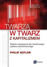 Twarzą w twarz z kapitalizmem Realne rozwiązania dla niezdrowego systemu ekonomicznego - Philip Kotler | mała okładka